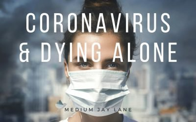 Corona Virus & Dying Alone