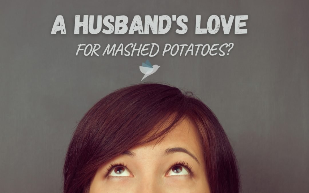 A Husband's Love for Mashed Potatoes?