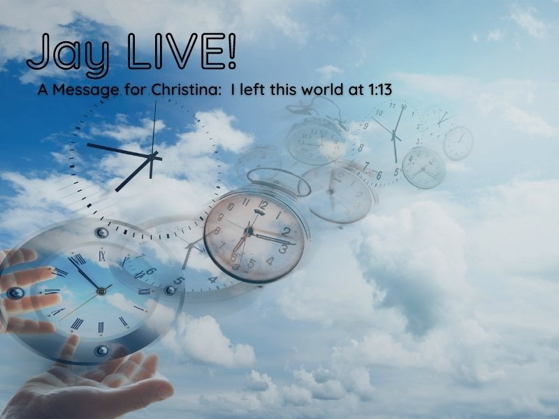 A Message for Christina:  I left this world at 1:13