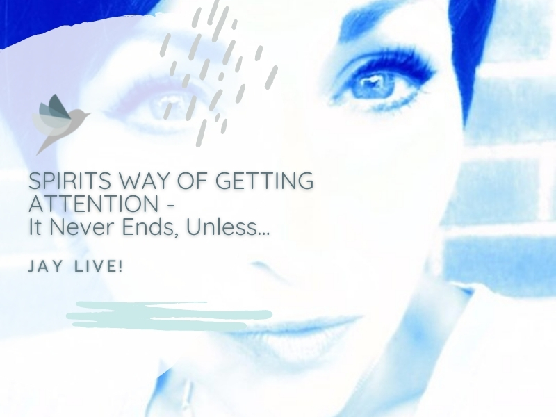 Spirits Way of Getting Attention:  It never ends unless…